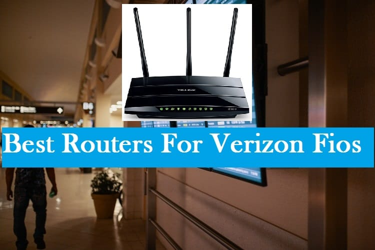 Best Router for Verizon Fios 2019 - And Why you Need One