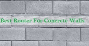 Best Router For Concrete Walls