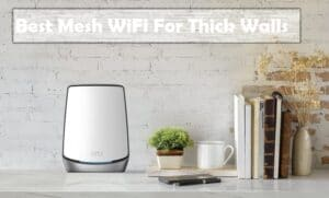 Best Mesh WiFi For Thick Walls