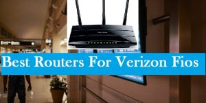 7 Best Routers For Verizon Fios